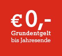 € 0,- Grundentgelt bis Jahresende