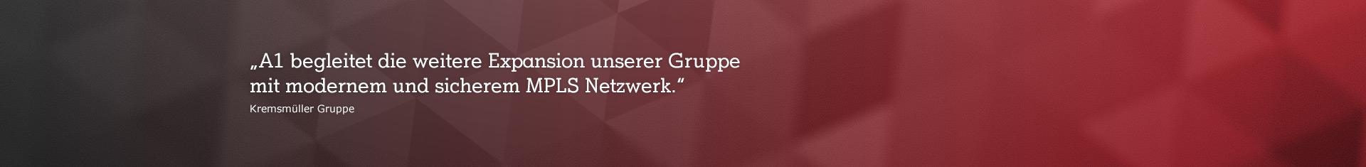 """abstraktes Bild mit Zitat: """"A1 begleitet die weitere Expansion unserer Gruppe mit modernem und sicherem MPLS Netzwerk."""""""